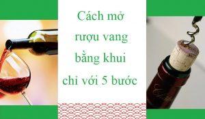 cach-mo-ruou-vang-bang-khui-chi-voi-5-buoc